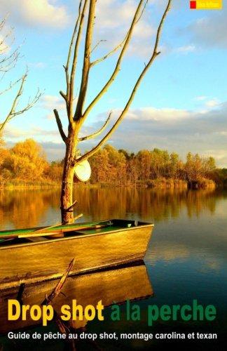 Drop shot à la perche: Guide de pêche au drop shot,...