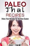PALEO DIET RECIPES - PALEO THAI FOOD RECIPES FOR THE SLOW COOKER: PALEO DIET RECIPES - THAI RECIPES FOR PALEO SLOW COOKERS - PALEO ASIAN PALEO THAI FOOD ... COOKING SERIES - PALEO THAI FOOD Book 1)
