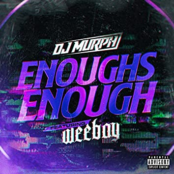 Enoughs Enough (feat. Weebay)
