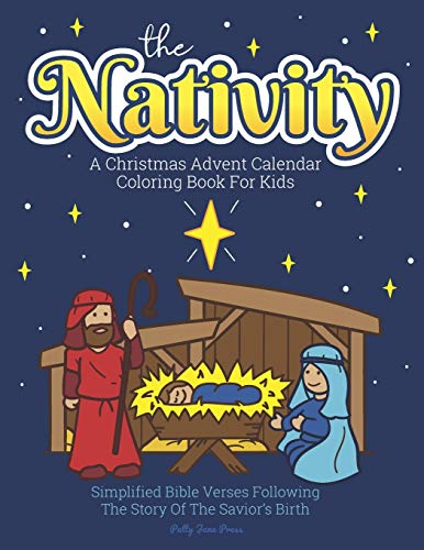 A Christmas Advent Calendar Coloring Book For Kids: The Nativity: Count Down To Christmas With Simplified Bible Verses About Jesus and Large, Easy ... and Up. (Christmas Advent Coloring Books)