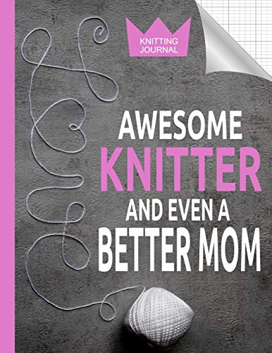 Knitting Journal - Awesome Knitter And Even A Better Mom: Knitters Design Graph Paper Notebook 2:3 Ratio, Large Blank Journal