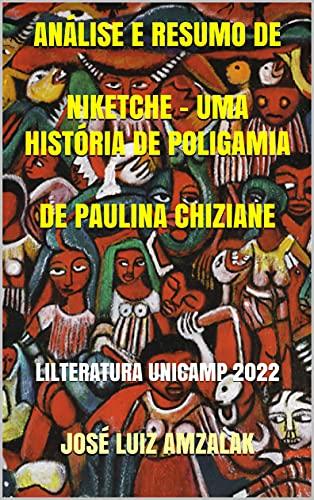 ANÁLISE E RESUMO DE NIKETCHE – UMA HISTÓRIA DE POLIGAMIA DE PAULINA CHIZIANE: LILTERATURA UNICAMP 2022 (LITERATURA UNICAMP 2022 Livro 7)