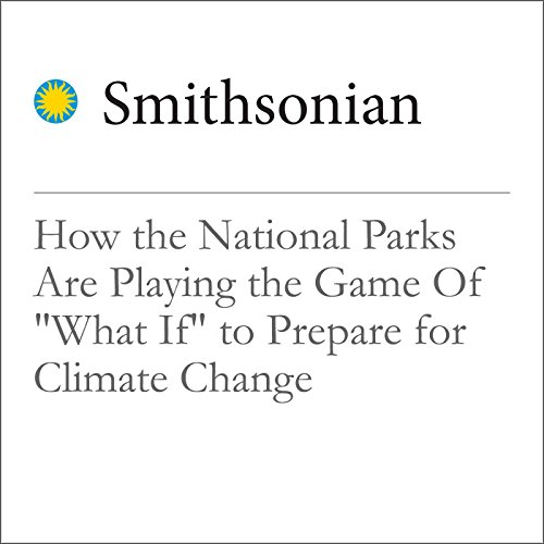 """How the National Parks Are Playing the Game Of """"What If"""" to Prepare for Climate Change cover art"""