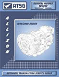 ATSG Allison 1000/2000 Transmission Repair Manual (Allison 1000 Transmission - Allison 1000 Filter - Allison 1000 Internal)