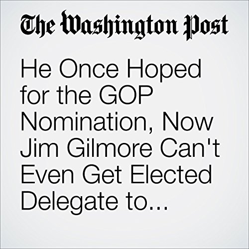 He Once Hoped for the GOP Nomination, Now Jim Gilmore Can't Even Get Elected Delegate to Convention cover art