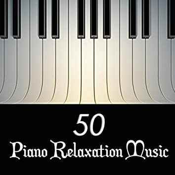 50 Piano Relaxation Music - Relaxing Instrumental Piano Music & Romantic Love Songs to Unwind and Relax (Deluxe Collection)