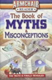 Armchair Reader: The Book of Myths & Misconceptions