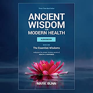 Ancient Wisdom for Modern Health     Rediscover the simple, timeless secrets of health and happiness.              By:                                                                                                                                 Mark Bunn                               Narrated by:                                                                                                                                 Mark Bunn                      Length: 9 hrs and 24 mins     12 ratings     Overall 4.8
