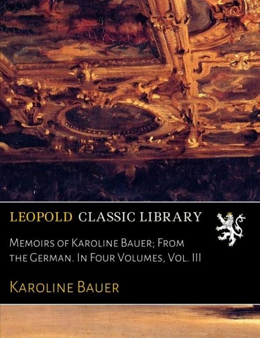 想定するビジタースローMemoirs of Karoline Bauer; From the German. In Four Volumes, Vol. III