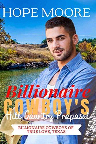 Billionaire Cowboy's Hill Country Proposal (Billionaire Cowboys of True Love, Te