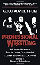 Good Advice From Professional Wrestling: Full Contact Life Lessons (Leadership Every Day)