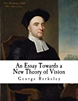 An Essay Towards: A New Theory of Vision (Classic George Berkeley)