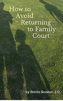 How to Avoid Returning to Family Court by [Brette Sember J.D.]