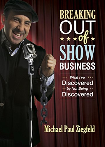 Image of Breaking Out of Show Business: What I've Discovered by Not Being Discovered