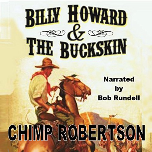 Billy Howard & the Buckskin                   By:                                                                                                                                 Chimp Robertson                               Narrated by:                                                                                                                                 Bob Rundell                      Length: 7 hrs and 39 mins     1 rating     Overall 5.0
