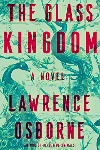 The Glass Kingdom: A Novel by [Lawrence Osborne]
