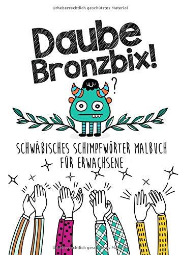 Daube Bronzbix - Schwäbisches Schimpfwörter Malbuch für Erwachsene: Schwäbische Schimpfwörter | Flüche Malbuch | Spass Geschenk für Schwaben | A4 | 65 Seiten