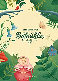 The Story of Babushka by [Catherine Flores, Ana Beatriz Marques]