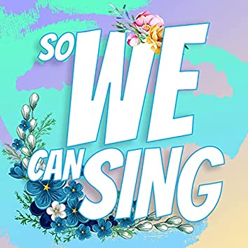 So We Can Sing