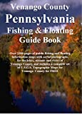 Venango County Pennsylvania Fishing & Floating Guide Book: Complete fishing and floating information for Venango County Pennsylvania (Pennsylvania Fishing & Floating Guide Books)