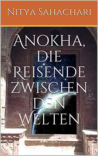 Anokha, die Reisende zwischen den Welten (German Edition)