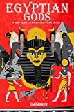 Egyptian Gods: A Brief Guide to Ancient Egyptian Deities (Easy History)