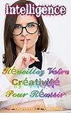 Intelligence: Réveillez Votre Créativité pour Réussir (intelligence et sentiments,succès,intelligence collective,intelligence sociale) (Coaching De Vie t. 14)