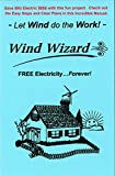 The Wind Wizard: FREE Electricity - Forever! Let the Wind do the work - Go GREEN!...