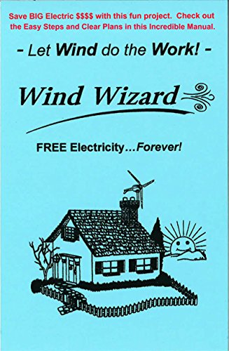 The Wind Wizard: FREE Electricity - Forever! Let the Wind do the work - Go GREEN! (English Edition)