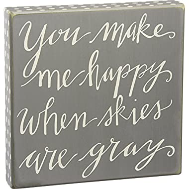 Primitives by Kathy Box Sign, 10-Inch Square, You Make Me Happy When Skies Are Gray