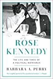 Rose Kennedy – The Life and Times of a Political Matriarch