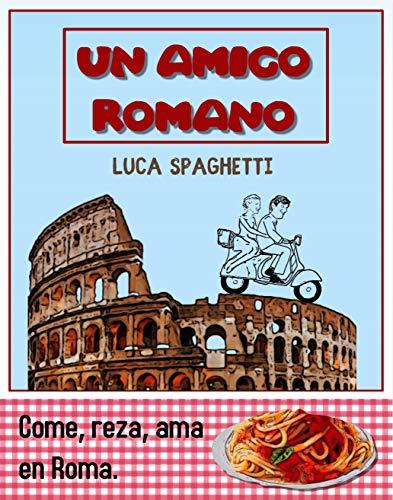 Un amigo romano: Come, reza, ama en Roma