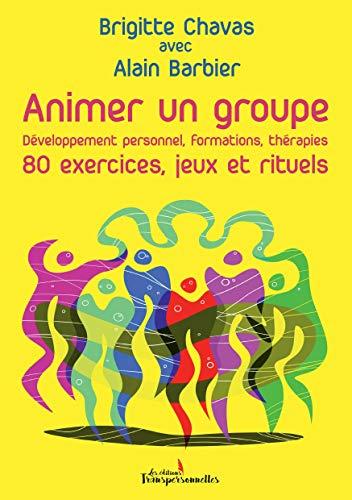 Animer un groupe - 80 exercices, jeux et rituels: Développement personnel, formations, thérapies