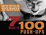 7 Weeks to 100 Push-Ups: Strengthen and Sculpt Your Arms, Abs, Chest, Back and Glutes by Training to...
