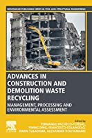 Advances in Construction and Demolition Waste Recycling: Management, Processing and Environmental Assessment (Woodhead Publishing Series in Civil and Structural Engineering)