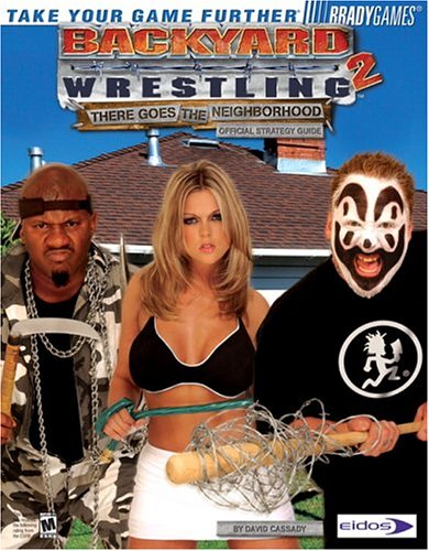 Backyard Wrestling 2: There Goes The Neighborhood Official Strategy Guide