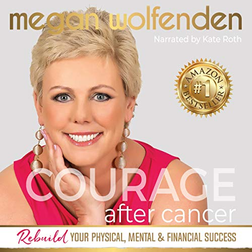 Courage After Cancer: Rebuild Your Physical, Mental and Financial Success Titelbild