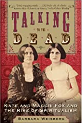 Talking to the Dead: Kate and Maggie Fox and the Rise of Spiritualism Kindle Edition
