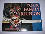 Your family reunion: A complete guide for getting together your get-together