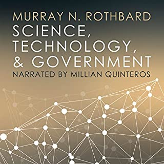 Science, Technology, and Government                   By:                                                                                                                                 Murray N. Rothbard                               Narrated by:                                                                                                                                 Millian Quinteros                      Length: 1 hr and 31 mins     46 ratings     Overall 4.5