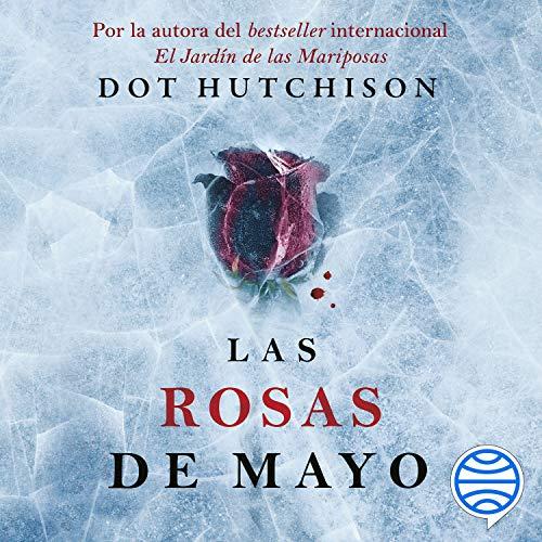 Las rosas de mayo Audiobook By Dot Hutchison cover art
