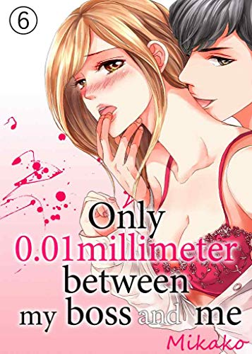 Only 0.01 millimeter between my boss and me Vol.6 (TL Manga) (English Edition)