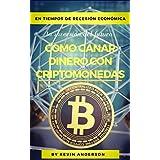 COMO GANAR DINERO CON CRIPTOMONEDAS: 15 formas prácticas de ganar dinero con bitcoins en cuarentena (Spanish Edition)