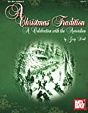 A Christmas Tradition: A Celebration with the Accordion (Mel Bay Presents)