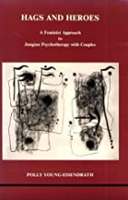 Hags and Heroes: A Feminist Approach to Jungian Psychotherapy With Couples (Studies in Jungian Psychology by Jungian Analysts, 18)