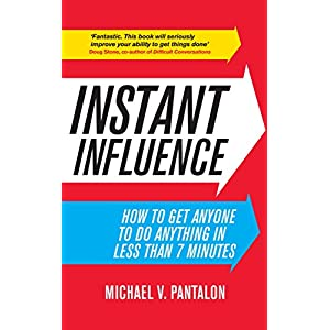 Instant Influence: How to Get Anyone to do Anything in Less Than 7 Minutes Kindle Edition