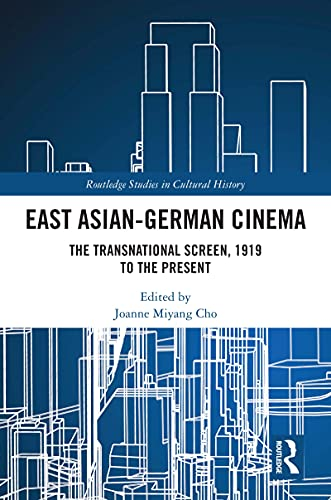 East Asian-German Cinema: The Transnational Screen, 1919 to the Present (Routledge Studies in Cultural History Book 114) (English Edition)
