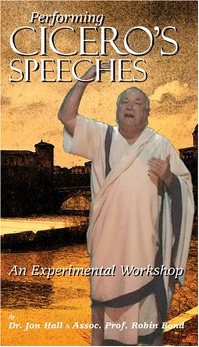 Performing Cicero's Speeches: An Experimental Workshop [VHS]