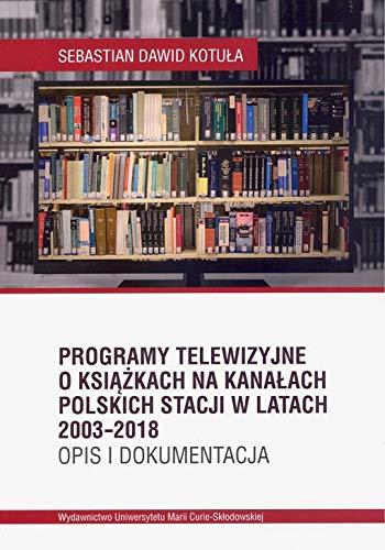 Programy telewizyjne o ksiazkach na kanalach polskich stacji w latach 2003-2018. Opis i dokumentacja