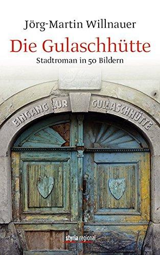 Die Gulaschhütte: Stadtroman in 50 Bildern